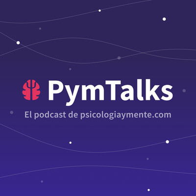 PymTalks - El podcast de Psicología y Mente