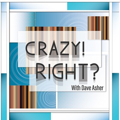 Crazy! Right? With Dave Asher