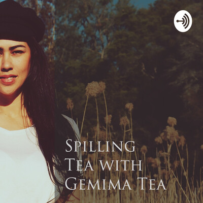 Spilling The Tea With Gemima Tea