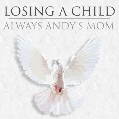 Losing a Child: Always Andy's Mom