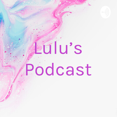 Lulu's Podcast