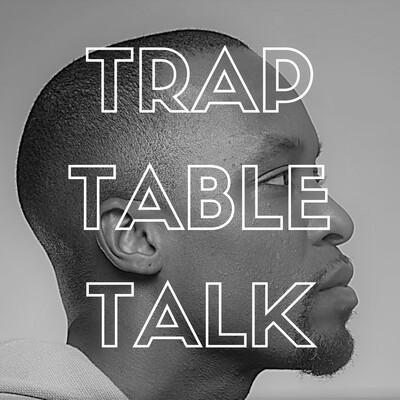 Trap Table Talk