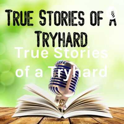 True Stories of a Tryhard