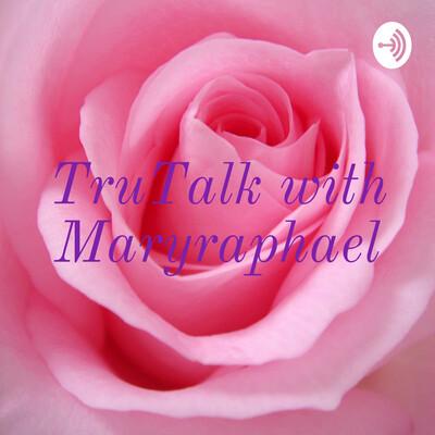 TruTalk with Maryraphael