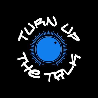 Turn Up The Talk