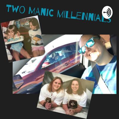 Two Manic Millennials