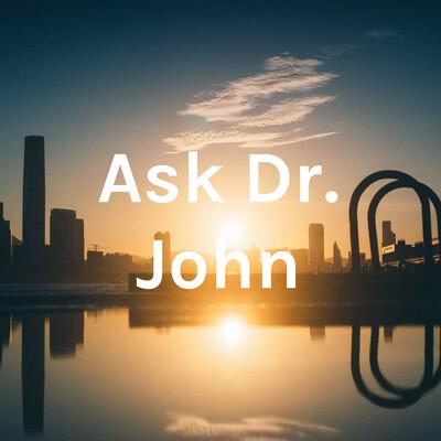 Ask Dr. John