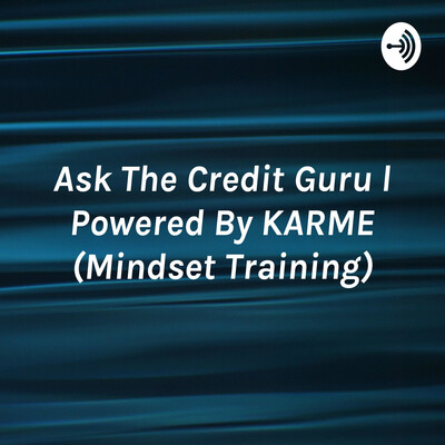 Ask The Credit Guru l Powered By KARME (Mindset Training)