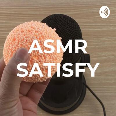 ASMR SATISFY