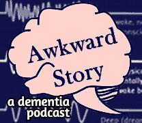 Awkward Story: A Dementia Podcast