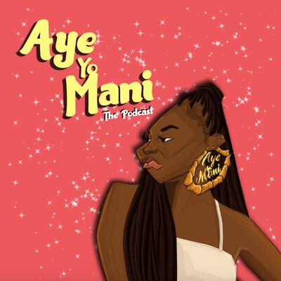 Aye Yo Mani The Podcast