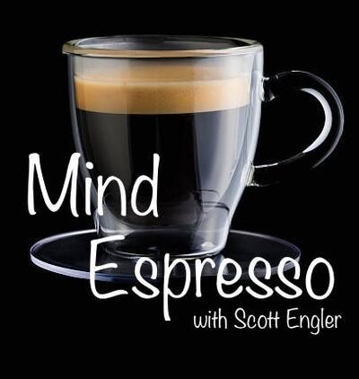 Mind Espresso with Scott Engler