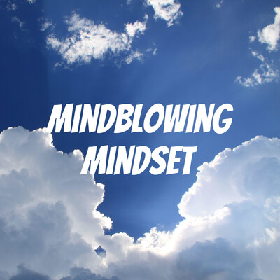 Mindblowing Mindset