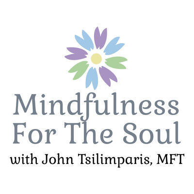 Mindfulness For the Soul with John Tsilimparis, MFT