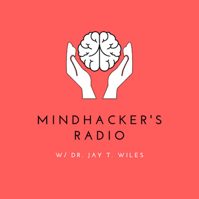 Mindhacker's Radio w/ Dr. Jay T. Wiles