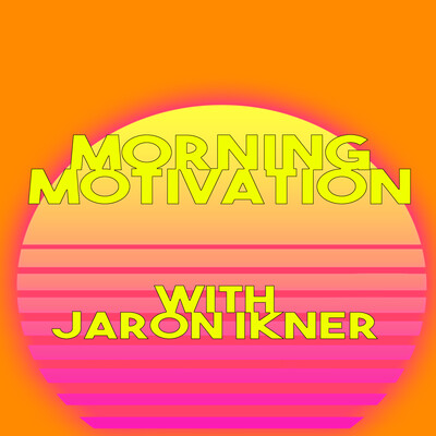 Morning Motivation with Jaron Ikner