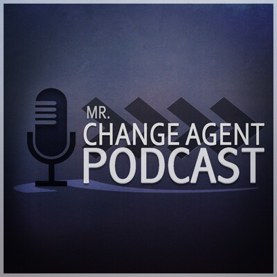 Mr. Change Agent Podcast