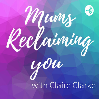 Mums Reclaiming You with Claire Clarke