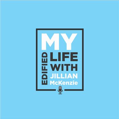 My Edified Life with Jillian McKenzie