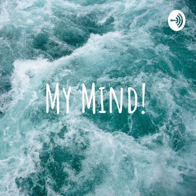 My Mind!