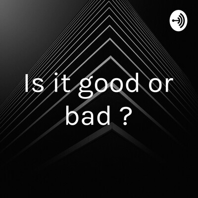 Is it good or bad ?