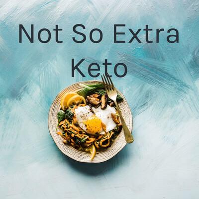 Not So Extra Keto
