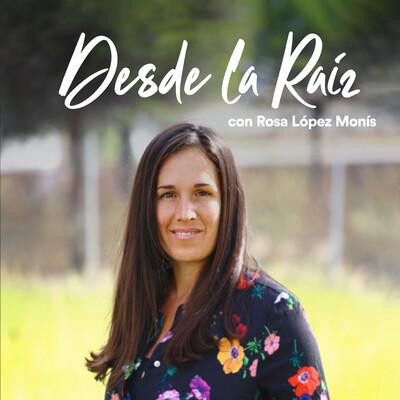 Desde la raíz, con Rosa López Monís