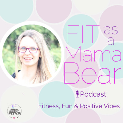 Fit As A Mama Bear Podcast