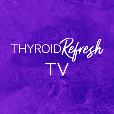 Thyroid Refresh TV