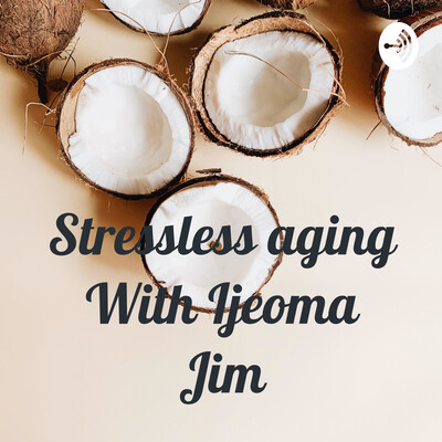 Stressless aging With Ijeoma Jim