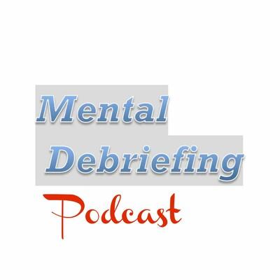Mental Debriefing Podcast