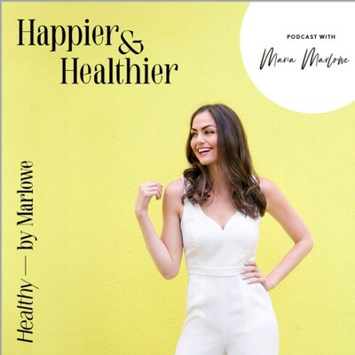 Happier & Healthier with Maria Marlowe