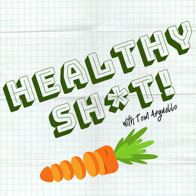 Healthy Sh*t! with Tom Arguello