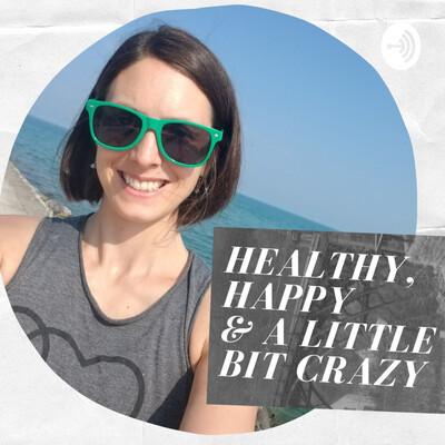 Healthy, Happy & A Little Bit Crazy