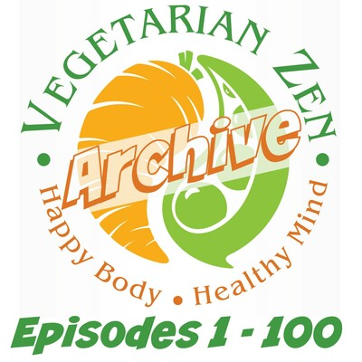Vegetarian Zen Archive (Episodes 1 - 100)