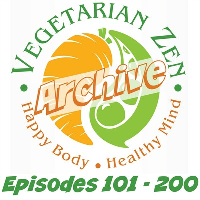 Vegetarian Zen Archive (Episodes 101 - 200)