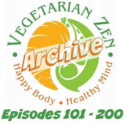 Vegetarian Zen Archive (Episodes 101 - 200)