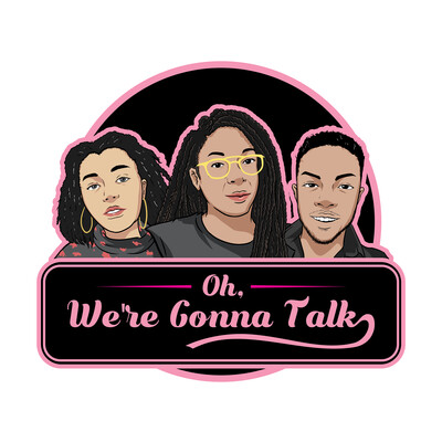 Oh, We're Gonna Talk!