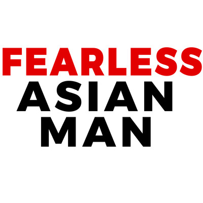 Fearless Asian Man - Advice for Asian men on Confidence, Dating, and Relationships