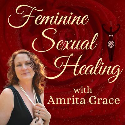 Feminine Sexual Healing with Amrita Grace