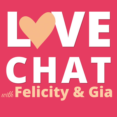 Love Chat with Felicity and Gia