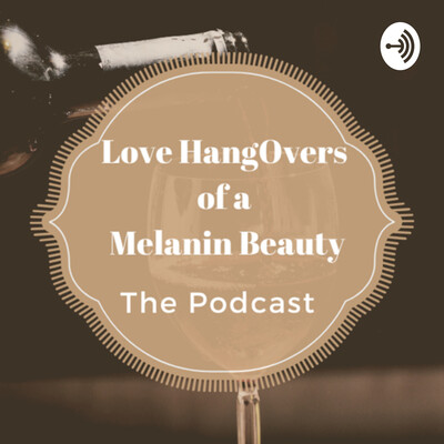 Love Hangovers of a Melanin Beauty