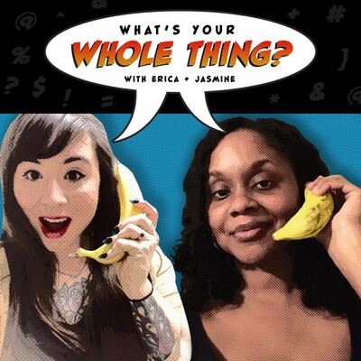 What's Your Whole Thing? with Erica & Jasmine