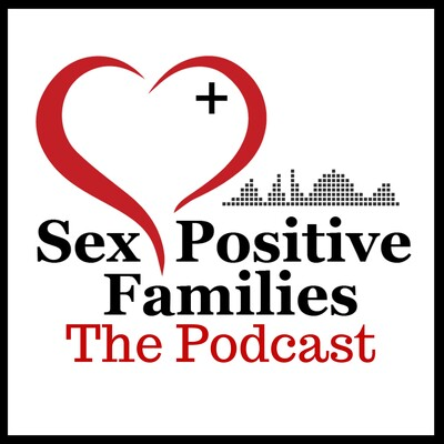 Sex Positive Families The Podcast