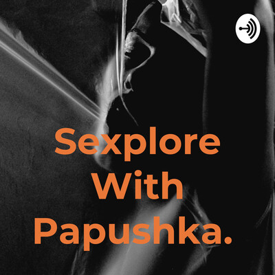 Sexplore With Papushka.