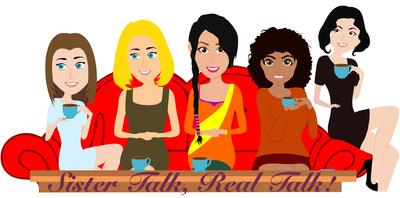 Sister Talk, REAL Talk!