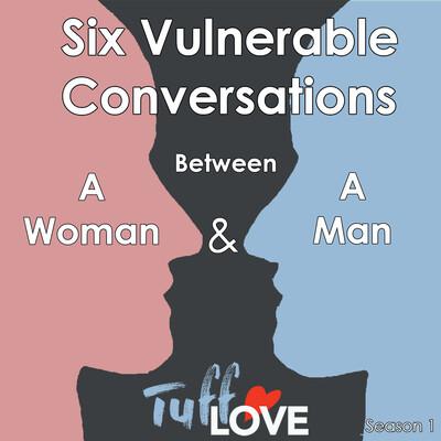 Six Vulnerable Conversations between a Woman and Man