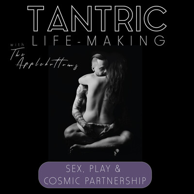 Tantric Life-Making: Sex, Play & Cosmic Partnership
