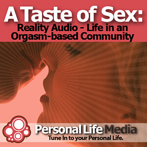 Taste of Sex - Reality Audio: A Reality Audio Show on Life in an Orgasm-Based Community