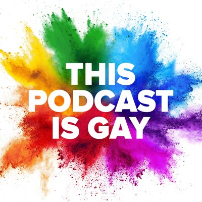 This Podcast is Gay